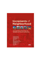 Increments of Neighborhood, A Compendium of Built Types for Walkable and Vibrant Communities