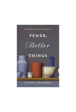 Fewer, Better Things: The Hidden Wisdom of Objects