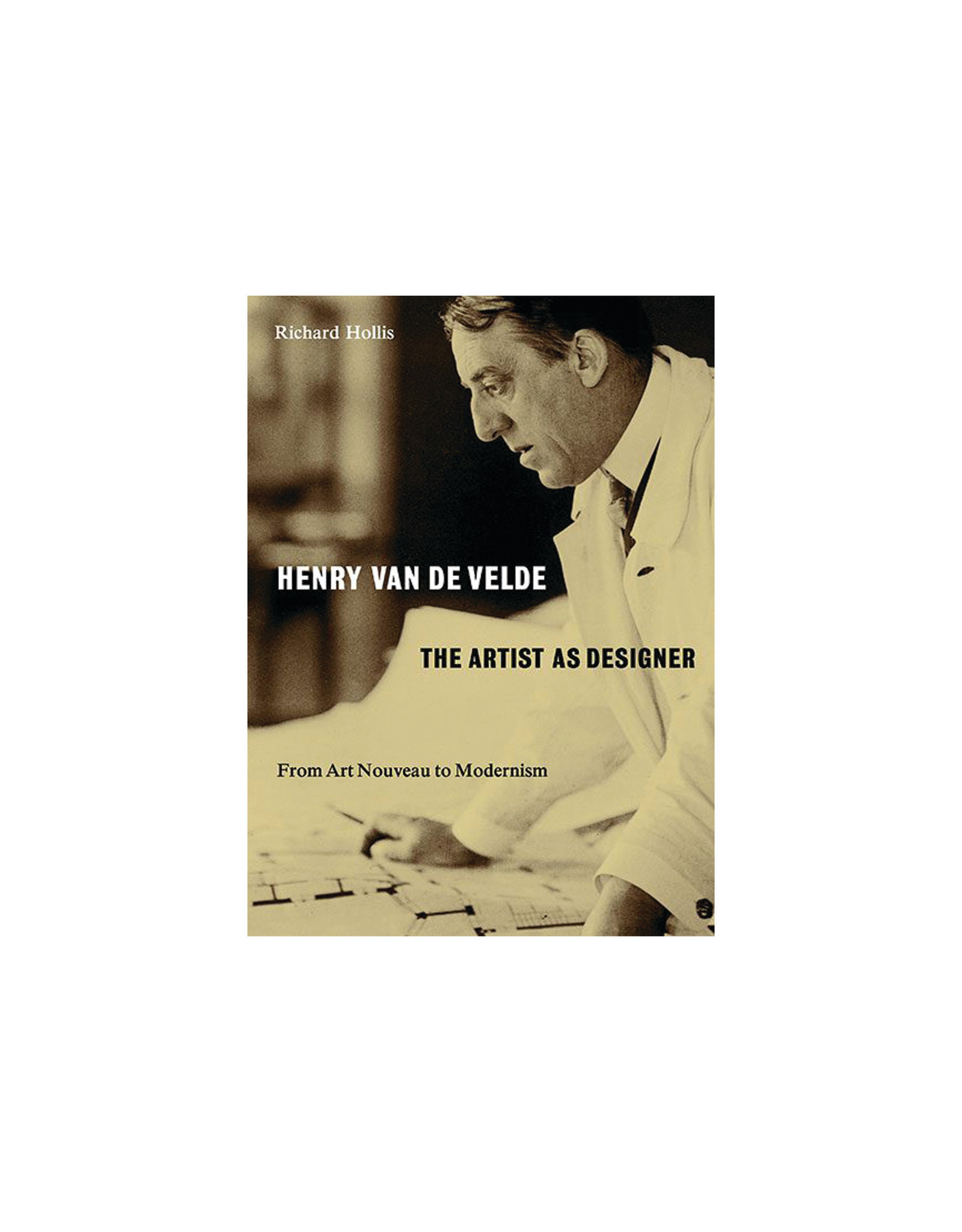 Henry Van De Velde - The Artist As A Designer, From Art Nouveau To Modernism