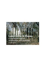 Labryinths and Mazes: A Journey Through Art, Architecture, and Landscape