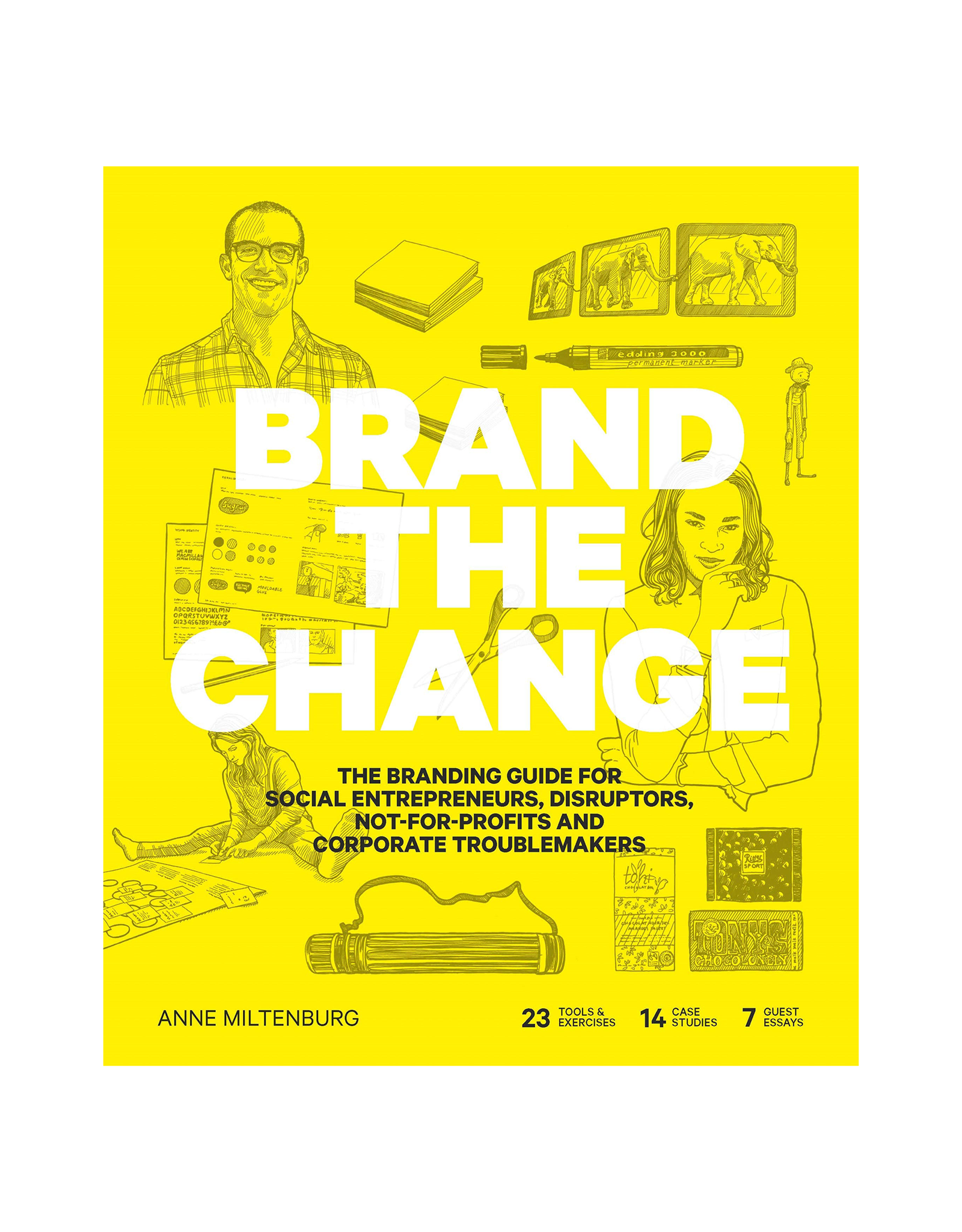 Brand the Change: The Branding Guide for Social Entrepreneurs, Disruptors, Not-For-Profits and Corporate Troublemakers