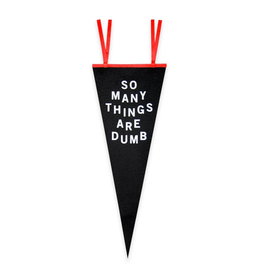 No Fun So Many Things Are Dumb Black Pennant