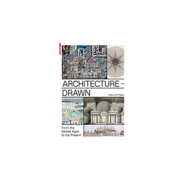 Architecture - Drawn: From the Middle Ages to the Present