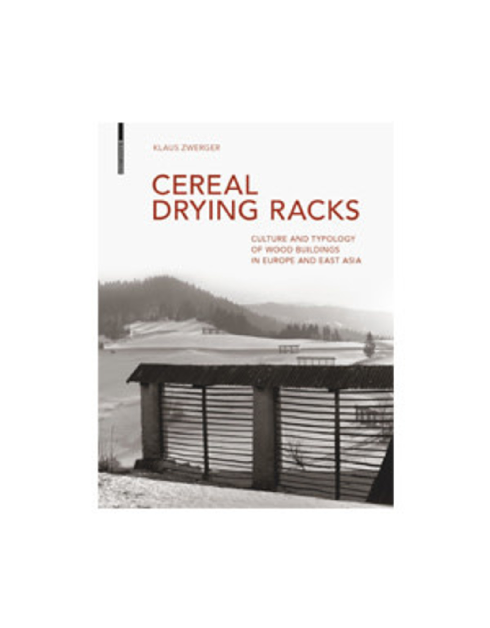 Cereal Drying Racks: Culture and Typology of Wood Buildings in Europe and East Asia