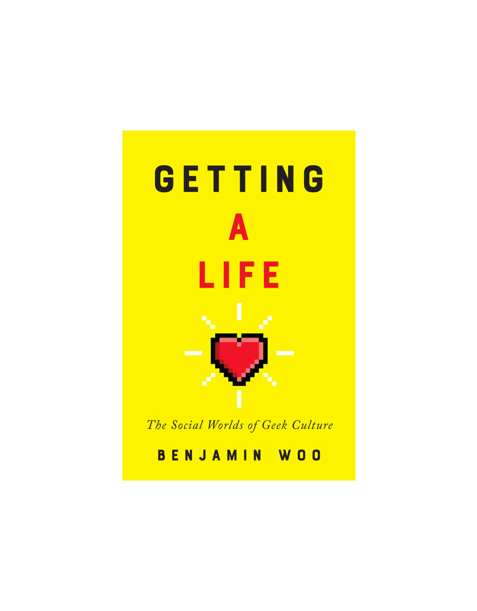 Getting a Life: The Social Worlds of Geek Culture