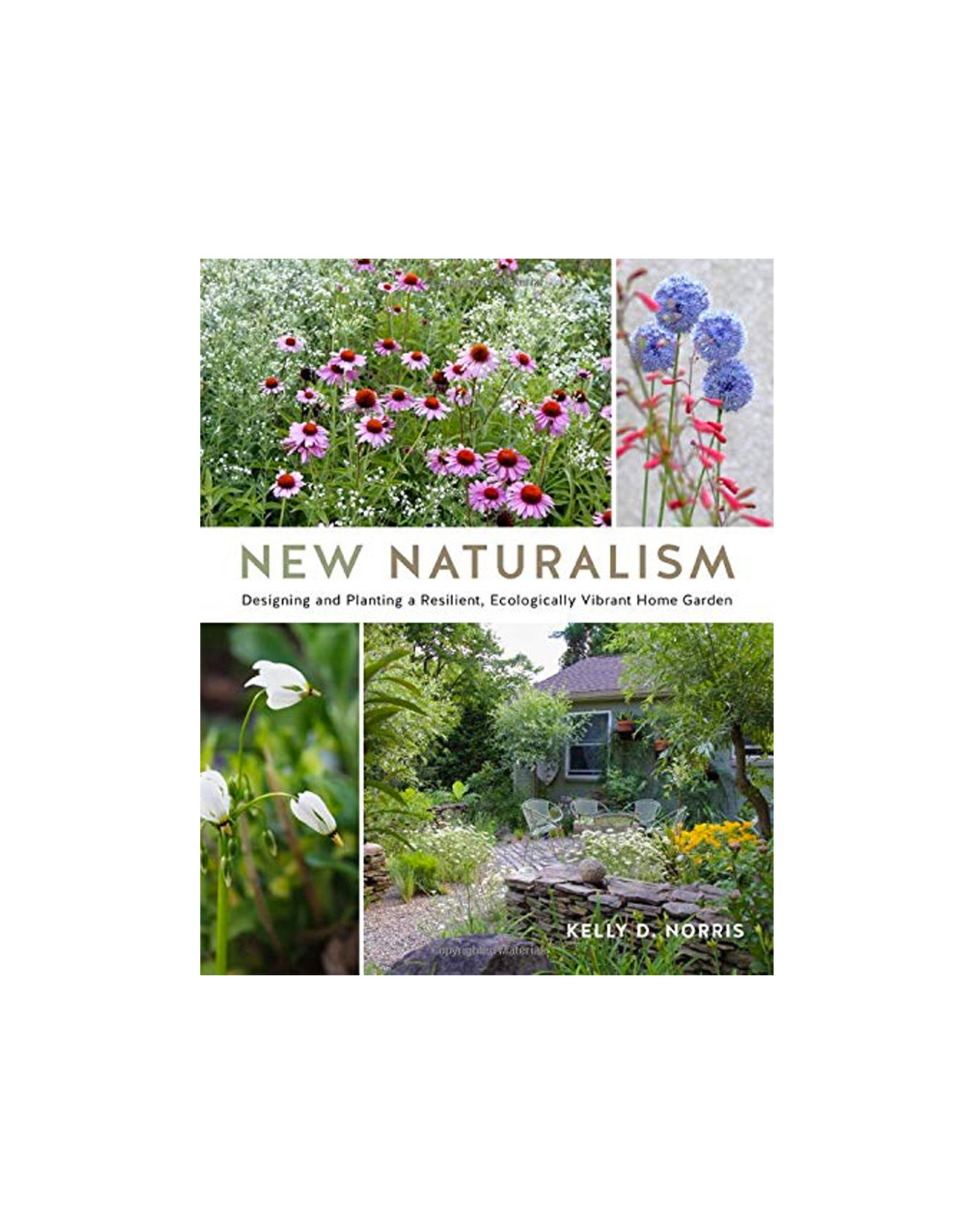 New Naturalism: Mastering the Art of Designing and Planting Resilient Home Gardens