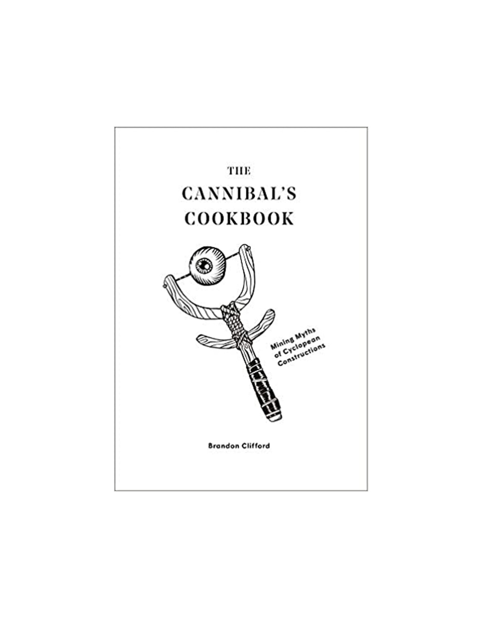 Cannibal's Cookbook : Mining Myths of Cyclopean Constructions