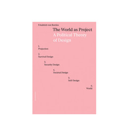 The World As Project - A Political Theory Of Design