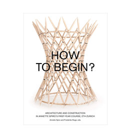 How To Begin? Architecture And Construction In Annette Spiro's First- Year Course