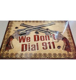 """RIVERS EDGE RE TIN SIGN """"WE DON'T DIAL 911"""""""
