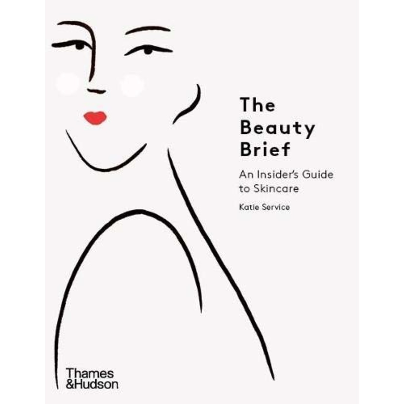 PENGUIN RANDOM  HOUSE THE BEAUTY BRIEF - GUIDE TO SKINCARE