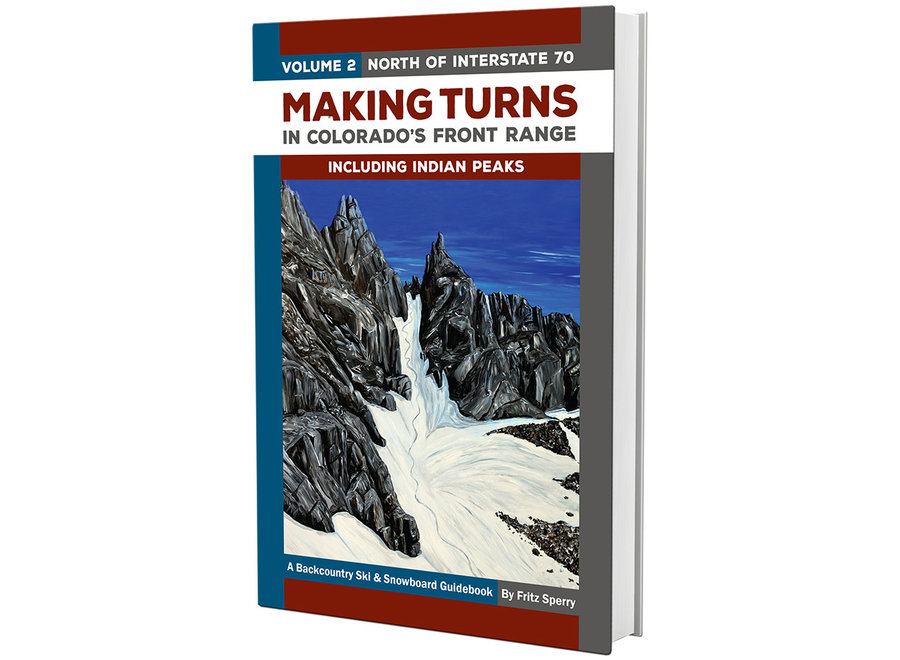 Making Turns in Colorados Front Range Including Indian Peaks Volume 2 North of I70 by Fritz Sperry