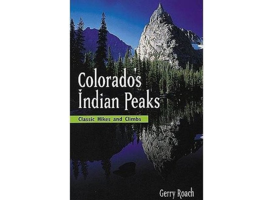 Colorado's Indian Peaks: Classic Hikes and Climbs by Gerry Roach
