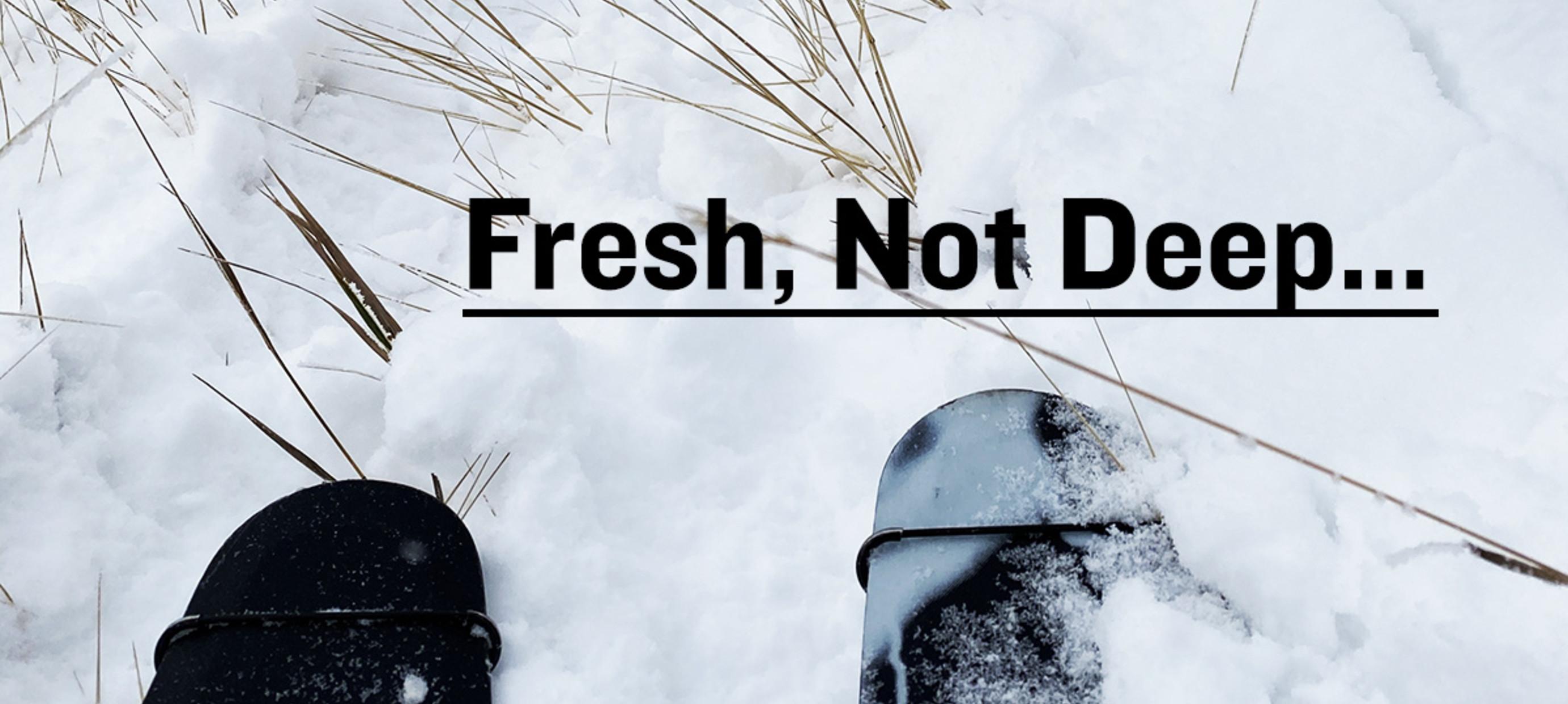 Fresh, Not Deep