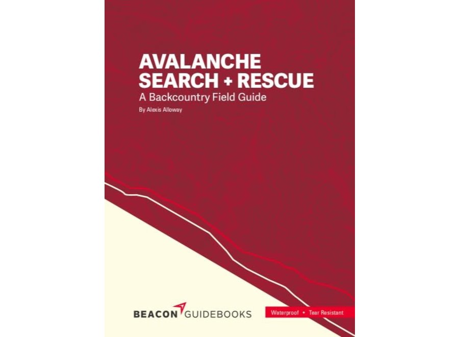Beacon Guidebooks Avalanche Search and Rescue: A Backcountry Field Guide by Alexis Alloway