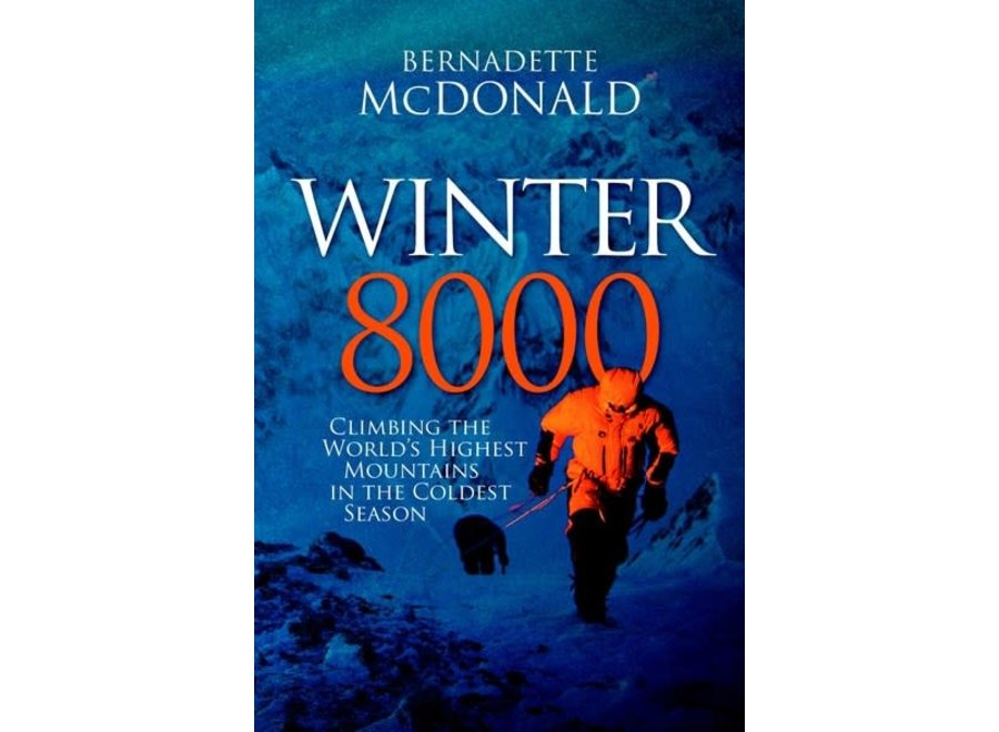 Mountaineer's Books Winter 8000: Climbing the World's Highest Mountains in the Coldest Season by Bernadette McDonald