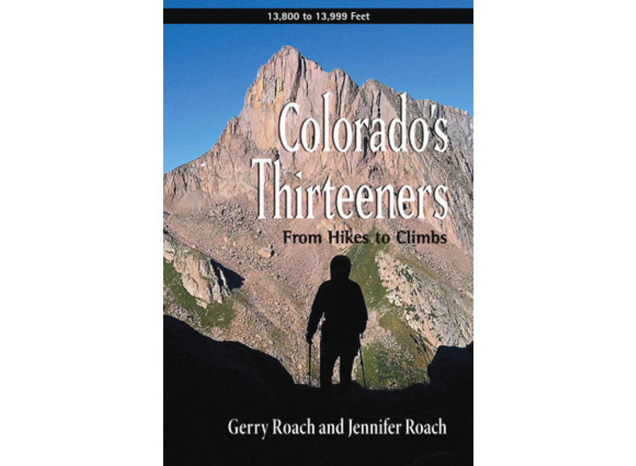 Colorado's Thirteeners: From Hikes to Climbs by Gerry Roach and Jennifer Roach