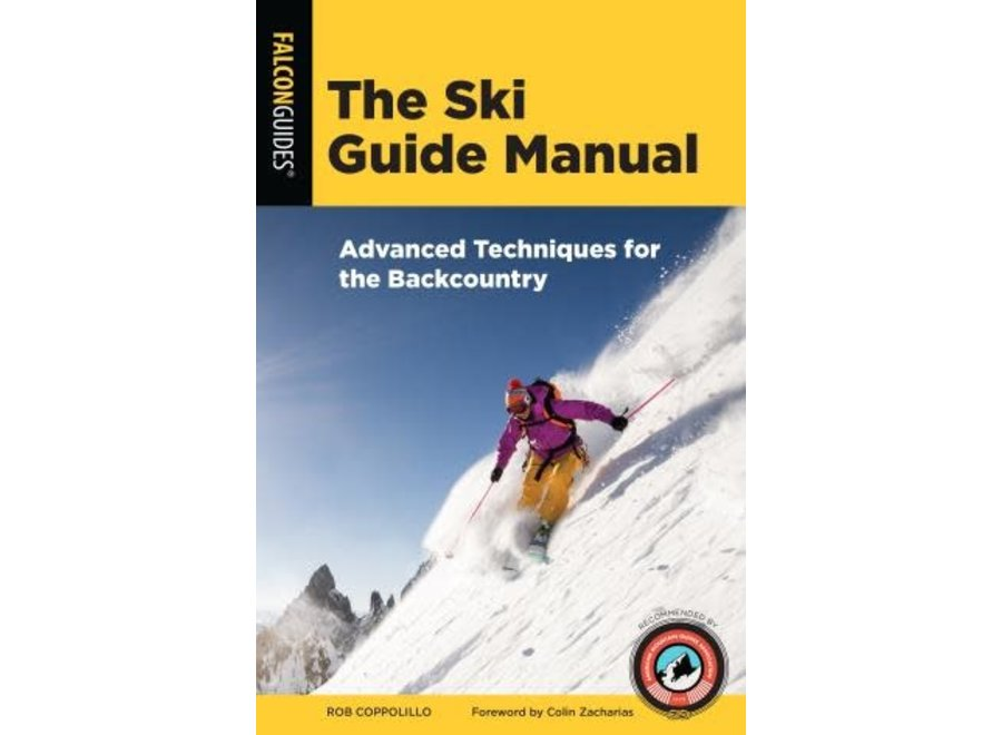 The Ski Guide Manual: Advanced Techniques for the Backcountry by Rob Coppolillo