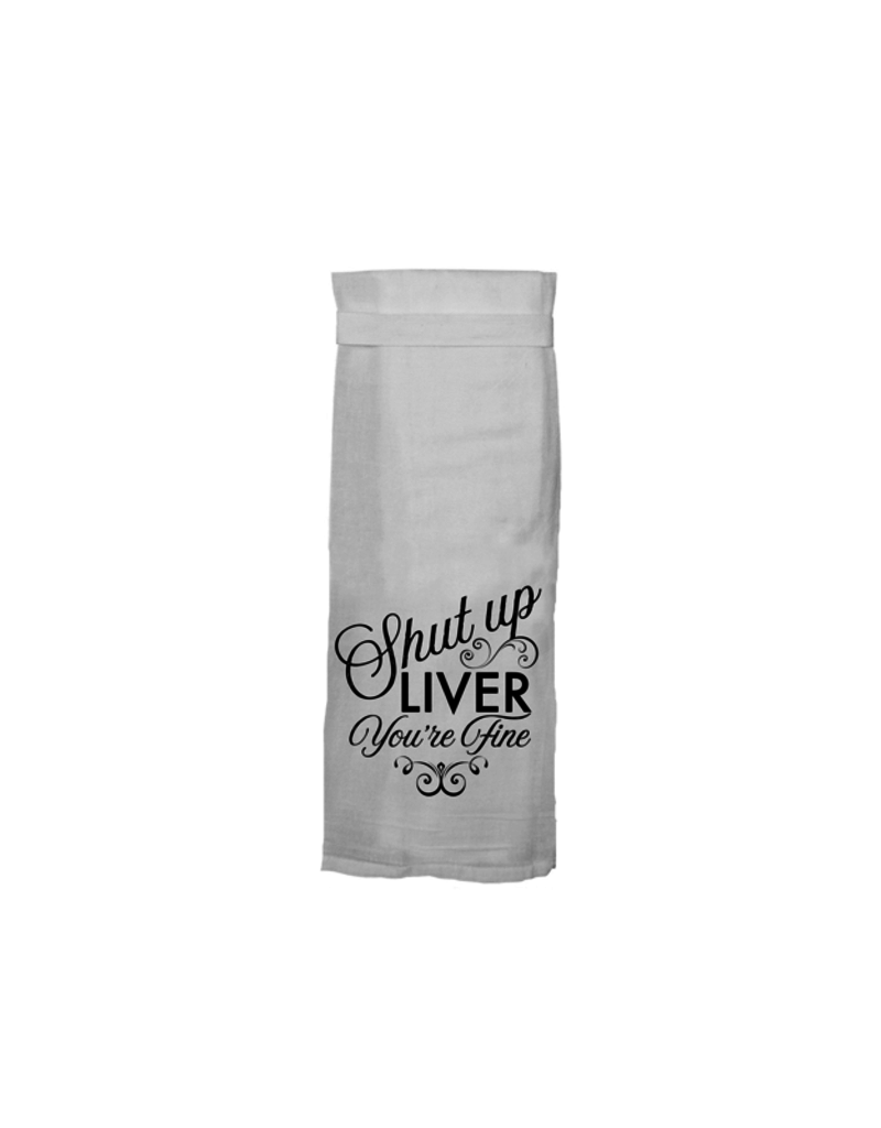Twisted Wares Shut Up Liver You're Fine Tea Towel