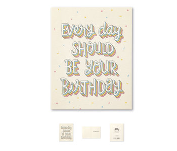 Every Day Should Be Your Birthday