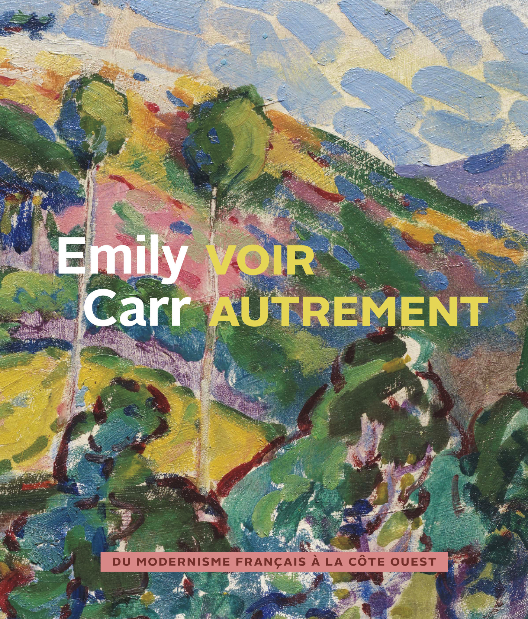 Emily Carr Fresh Seeing – French Modernism and the West Coast