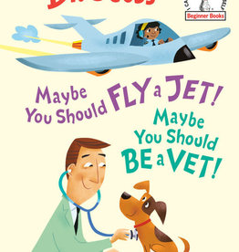 Dr. Seuss Maybe You Should Fly a Jet! Maybe You Should Be a Vet!
