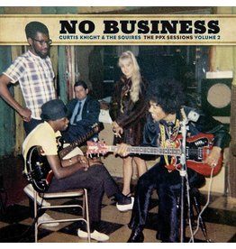 Curtis Knight & The Squires - No Business: PPX Sessions V2 (Record Store Day)