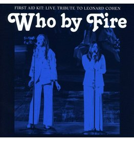 First Aid Kit - Who By Fire: Live Tribute To Leonard Cohen