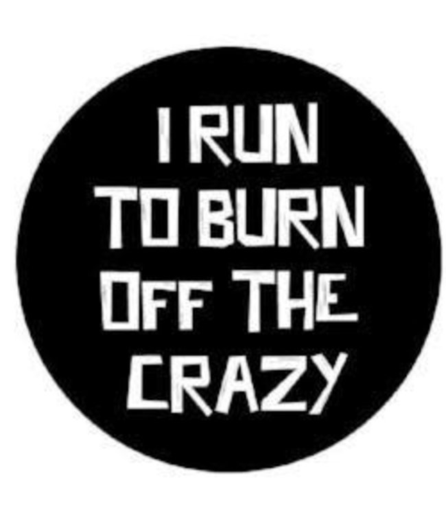 Baysix I Run To Burn Off The Crazy Round Decal (Black with White Print)