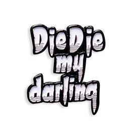 Yesterdays Yesterday's Misfits Die Die My Darling Enamel Pin