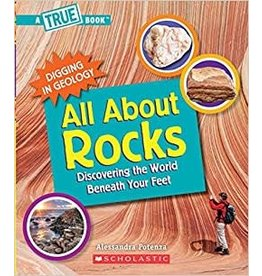 Scholastic All about Rocks (a True Book: Digging in Geology): Discovering the World Beneath Your Feet