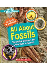 Scholastic All About Fossils (A True Book: Digging in Geology) (Paperback): Discovering Dinosaurs and Other Clues to the Past