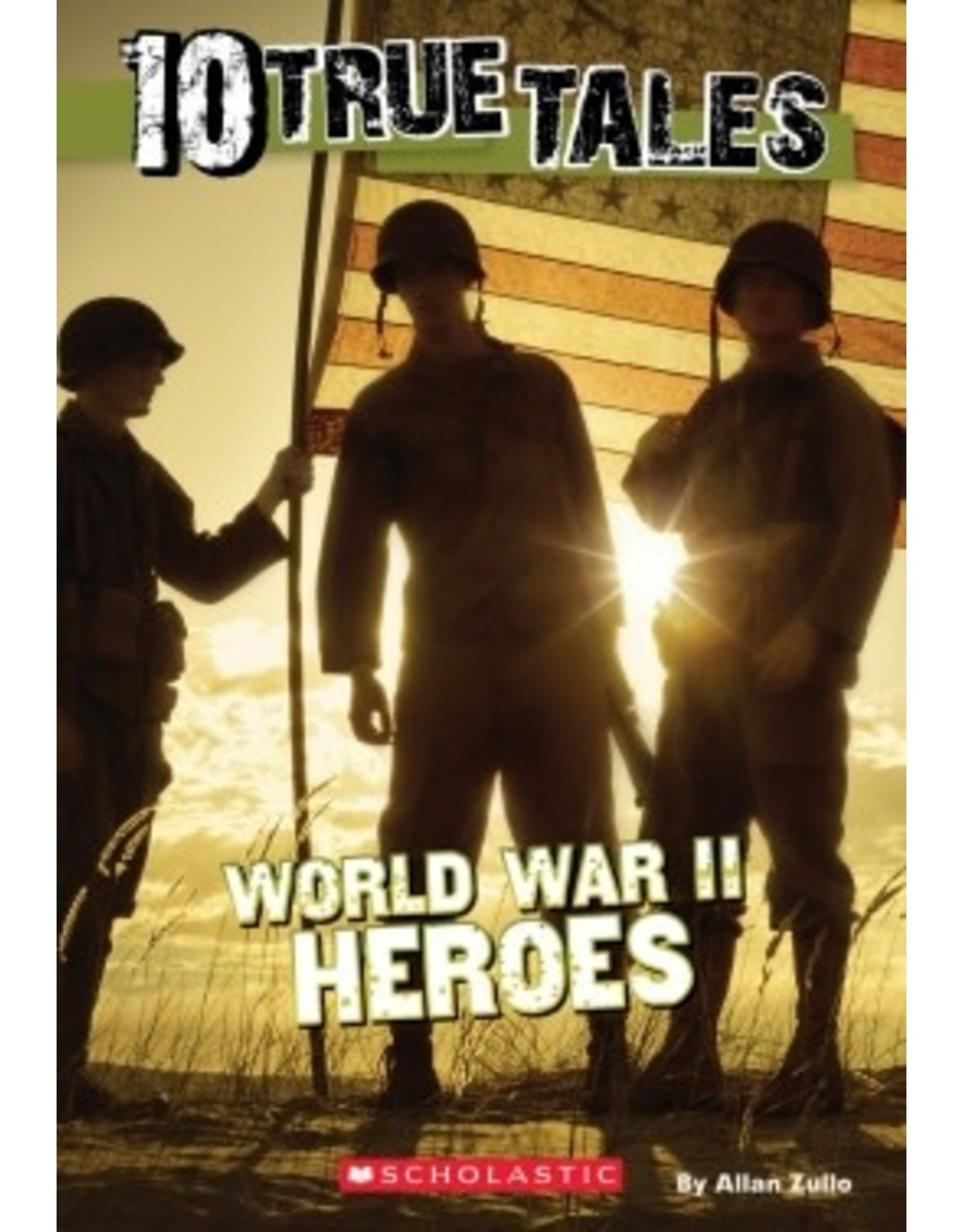 Scholastic 10 True Tales: World War II Heroes