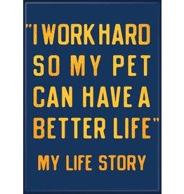 Snorgtees Work Hard for My Pet Flat Magnet