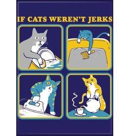 Snorgtees If Cats Weren't Jerks Flat Magnet