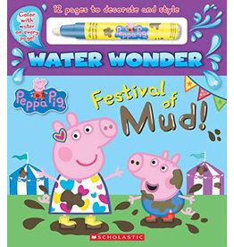 Scholastic Peppa Pig: Water Wonder: Festival of Mud!