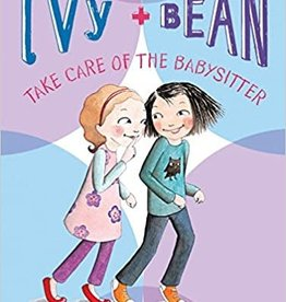 Chronicle Books Ivy & Bean Take Care of the Babysitter: Book 4