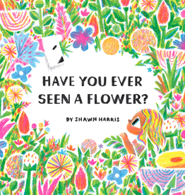 Chronicle Books Have You Ever Seen a Flower