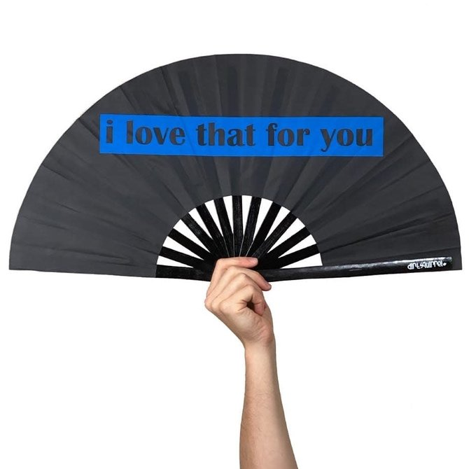 I Love That For You fan