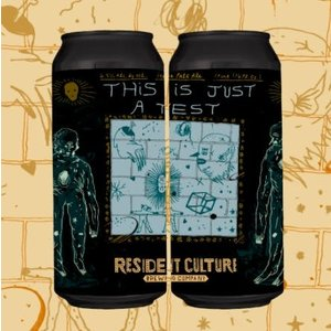Resident Culture This Is Just A Test IPA 4/16