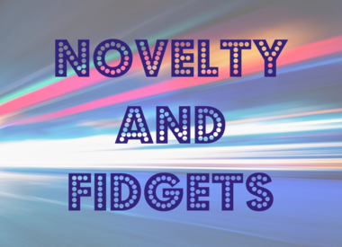 Novelty and Fidgets
