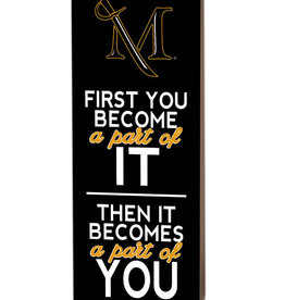 """First You Become A Part Of It"" Wooden Sign - 7 X 18"
