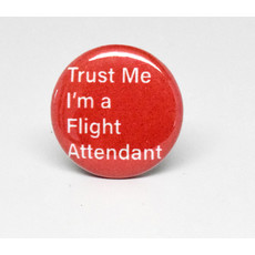 Pinback Button Trust me I'm a Flight Attendant