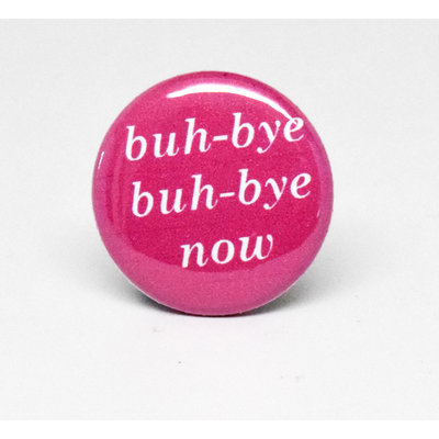 Pinback Button Buh-Bye Now
