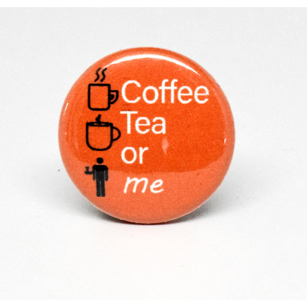 Pinback Button Coffee Tea or Me