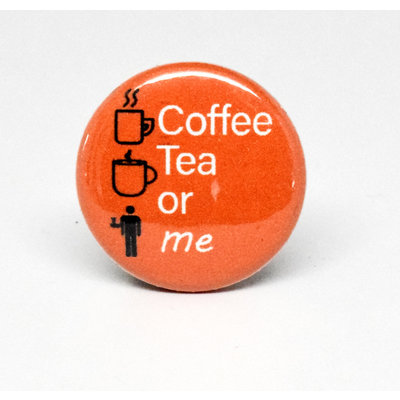 Pinback Button Coffee Tea or Me