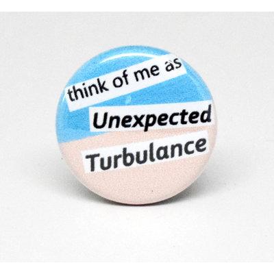Pinback Button Unexpected Turbulance