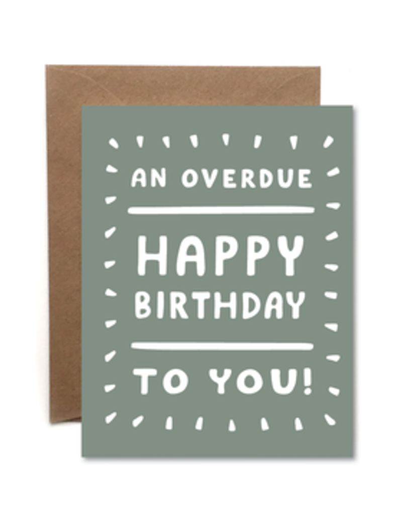 An Overdue Happy Birthday To You Card