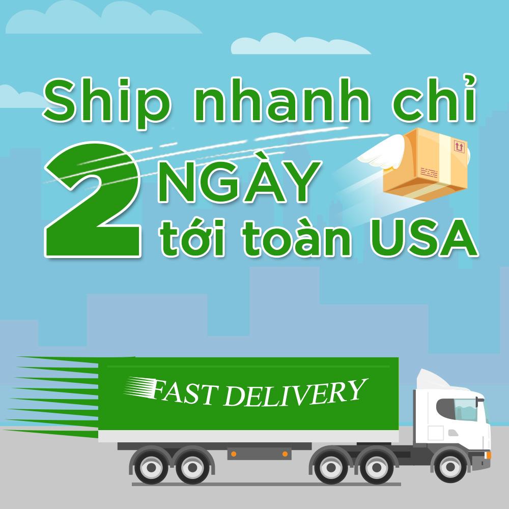 Phí thêm SHIP NHANH 2 NGÀY TỚI toàn USA !