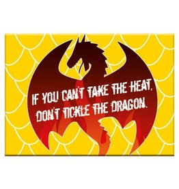 If you can't take the heat, Don't tickle the Dragon